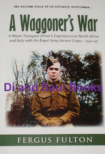 A Waggoner's War - With the Royal Army Service Corps 1942-45, by Fergus Fulton
